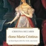 """""""Sono Maria Cristina"""" – La Beata Regina delle Due Sicilie"""